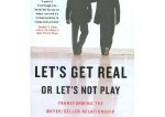 Let's Get Real, or Let's Not Play – transforming the buyer-seller relationship
